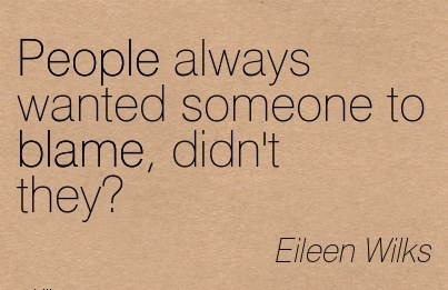 People Always Wanted Someone To Blame, Didn't They! - Eileen Wilks
