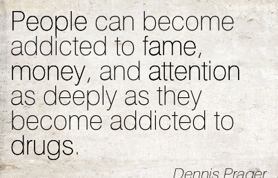 People Can Become Addicted To Fame, Money, And Attention As ...
