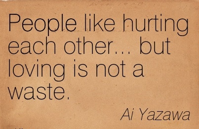 People like Hurting Each Other… but Loving is not a Waste. - Ai Yazawa