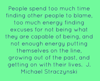 People Spend Too Much Time Finding Other People To Blame, Too Much Energy Finfing Excuses For not being What they Are Capable Of Being.
