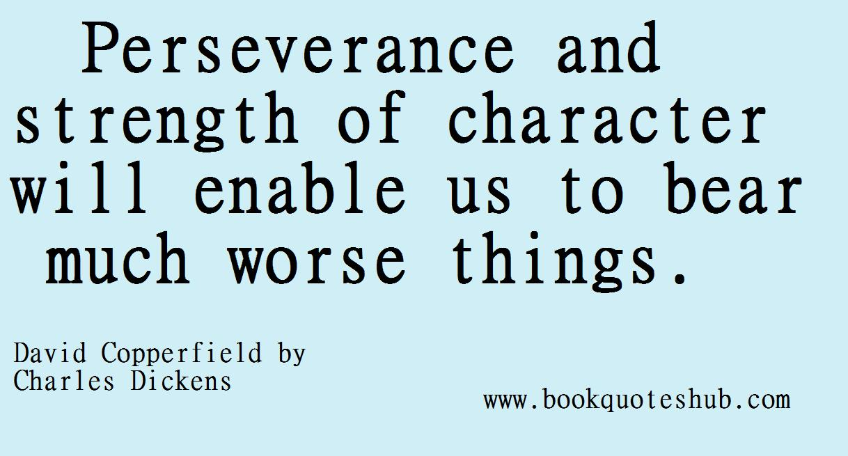 Perseverance And Strenghth Of Character Will Enable Us To Bear much Worse Things.