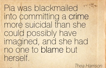 Pia Was Blackmailed Into Committing A Crime More Suicidal Than She Could possibly Have Imagined, And She Had No One To Blame But Herself. - Thea Harrison