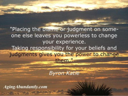 """ Placing The Blame Or Judgment On Someone Else Leaves You Powerless To Change Your Experience.. - Byron Katie"