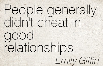 Pople generally Didn't Cheat in Good relationships. - Emily Giffin