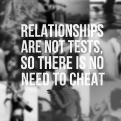 Relationships Are Not Tests, So There is No Need To Cheat.