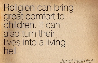 Religion Can Bring great Comfort to Children. It can also turn their lives into a Living Hell. - Janety Heimlich