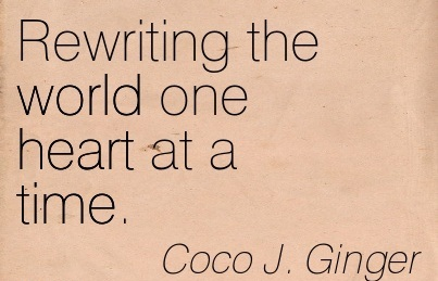 Rewriting The World One Heart at a Time. - Coco J. Ginger - Addiction Quotes