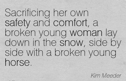 Sacrificing Her Own Safety and Comfort, a Broken Young Woman Lay Down in the snow, Side by side with a Broken Young Horse. - Kim Meeder