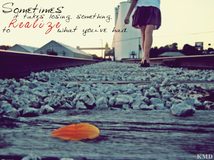 sad-love-quote-for-her-sometimes-it-takes-losing-something-to-realize-what-you-have-had.jpg