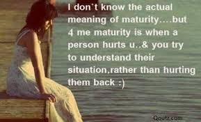 sad-love-quote-i-dont-know-the-actual-meaning-of-maturity.jpg