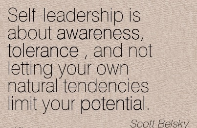 Self-Leadership Is About Awareness, Tolerance And Not Letting Your Own Natural Tendencies Limit Your Potential. - Scott Belsky
