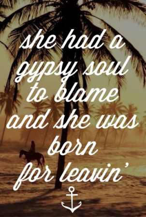 She Had A Gypsy Soul To Blame And She Was Born For Leavin'. ~ Blame Quotes