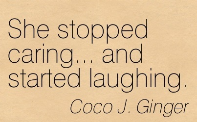 She Stopped Caring… and Started Laughing. - Coco J. Ginger