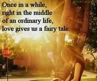 Short Cute Love Quote for Girls-Love gives us a fairytale in the middle of an ordinary Life