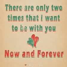 Short Cute Love Quote-I want to be with you now and forever
