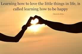 Short Love Life Quote-Learning How to be Happy
