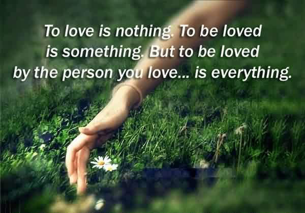 Short Love Quote image-Love is everything when loved by the person you love