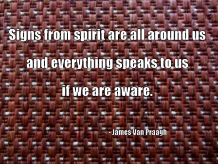 Signs From Spirit Are All Around Us And Everything Speak To Us If We Are Aware. - James Van Praagh - Awareness Quote