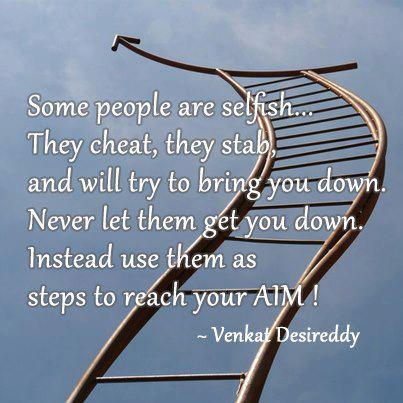 Some People Are Selfish, They Cheat, They Stab and Will Try to Bring You Down. Never Let Them  As Steps to Reach Your AIM! ~ Cheating Quote