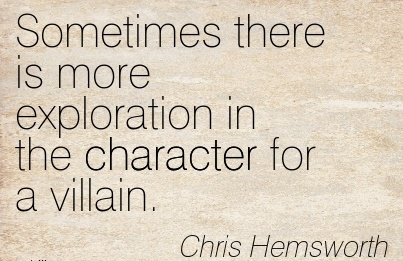 Sometimes There Is More Exploration in the Character For A Villain. - Chris Hemsworth