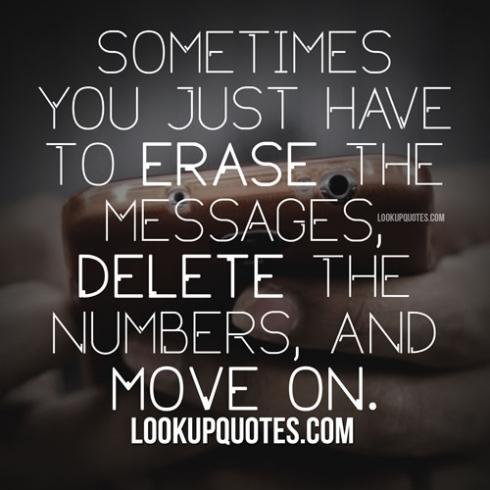 Sometimes you just Have To Erase The MEssages, Delete The Nubers, And Move On. - Cheating Quotes