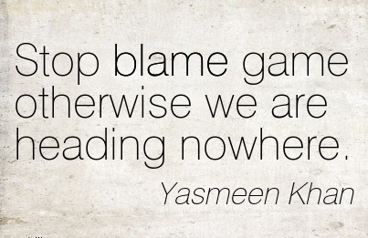 Stop Blame Game Otherwise We Are Heading Nowhere. - Yasmeen Khan