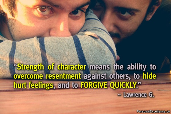 Strength Of Character Means The Ability To Overcome Resentment Againts Others, to Hide  hurt Feelings, and To Forgive Qucikly.