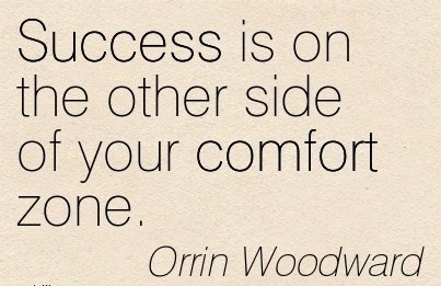 Success is on the Other side of your Comfort Zone. - Orrin Woodward