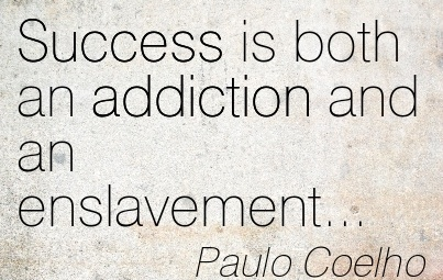 Success Ss Both An Addiction And An Enslavement… - Paulo Coelho
