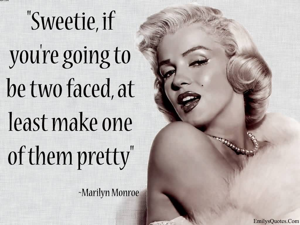 Sweetie If You're Going To Be Two Faced At Least Make One Of them Pretty. - Character Quotes
