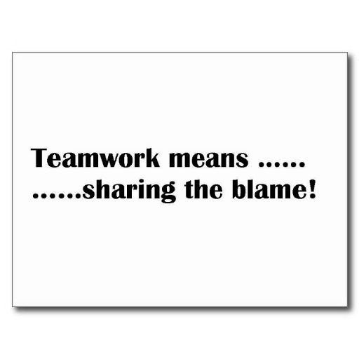 Teamwork Means…… Sharing the Blame!
