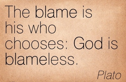 The Blame Is His Who Chooses  God is Blameless. - Plato