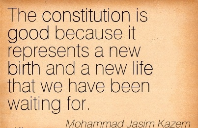 The Constitution is Good Because it Represents a New Birth And A New Life That We Have Been Waiting For. - Mohammad Jasim kazem