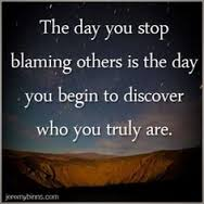 The Day You Stop Blaming Other Is The Day You Begin To Discover Who You Truly Are.