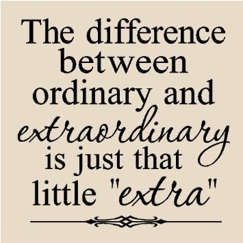 The Difference Between Ordinary And Extraordinary is Just That Little Extra. - Awareness Quotes
