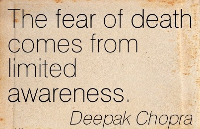 The Fear Of Death Comes From Limited Awareness. - Deepak Chopra