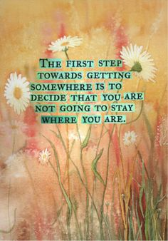 The First Step Towards Getting Somewhere Is To Decide That You Are Not Going To Stay Where You Are. - Addiction Quotes