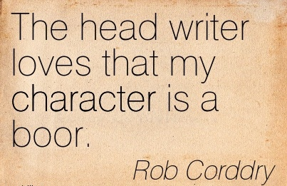 The Head Writer Loves that my Character is a Boor. - Rob Corddry