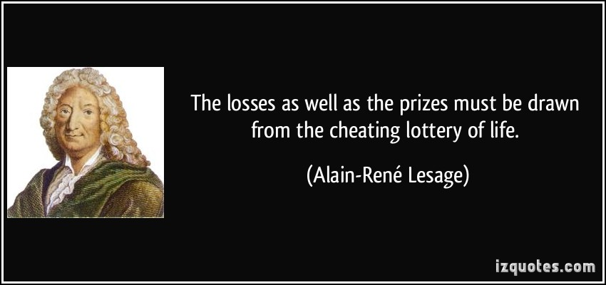 The Losses As Well As the prizes must be Drawn From the Cherating Lottery Of life.