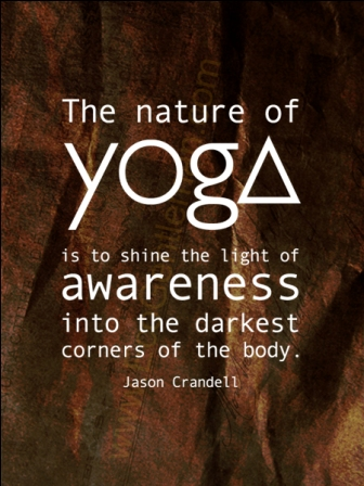 The Nature Of Yoga Is To Shine The Light Of Awareness Into The Darkest Corner Of The body. - Jason Crandell