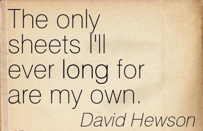 The only sheets I'll ever long for are my own. - David Hewson  - Cheating Quote