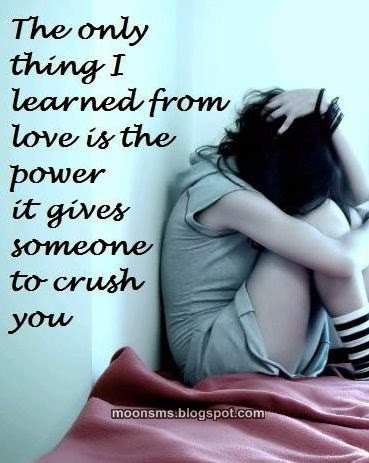 The Only thing I Learned From love Is the Power It Gives Someojne to Crush You. Cheating Quotes