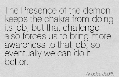 The Presence Of The Demon Keeps The Chakra From Doing Its Job, But That Challenge Also Forces Us To Bring More Awareness To That Job, So Eventually We Can Do It Better. - Arodea
