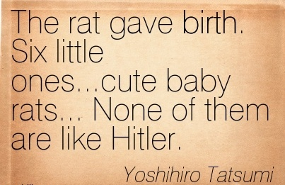 The Rat Gave Birth. Six Little Ones… Cute Baby Rats… None Of Them Are Like Hitler. - Yoshihiro Tatsumi