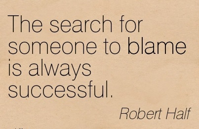 The Search For Someone To Blame Is Always Successful. - Robert Half