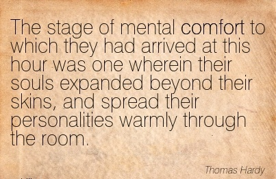 The stage of mental Comfort to Which They had Arrived At This Their Skins, And Spread their Personalities Warmly Through The Room. - Thomas