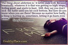 The Thing About Addiction Is, It Never Ends Well. Because Eventually, Whatever it is that Was Getting Us High, Stops Feeling Good.. - Addiction Quotes