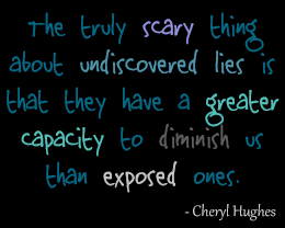 The Truly Scary thing About Undiscoverd Lies Is That They have A Greater Capcity To Dimisnish us Than exposed ones. - Cheating Quotes