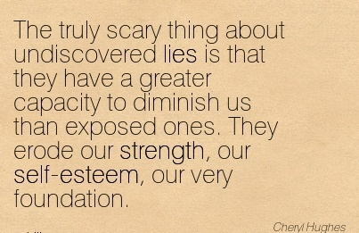 The truly scary thing about undiscovered lies is that they have a us than exposed ones. They erode our strength, our  very foundation. - Cheating Quotes