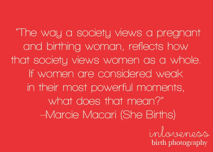 The Way A Society Views A Pregnant And Birthing Woman, Reflects How That Society Views Women As A Whole…….. Marcie Macari (She Births)